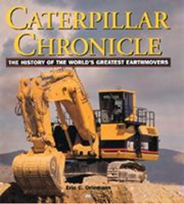 Immagine di CATERPILLAR CHRONICLE THE HISTORY OF THE WORLD'S GREATEST EARTHMOVERS