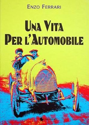 Immagine di ENZO FERRARI UNA VITA PER L'AUTOMOBILE/A LIFE FOR CAR