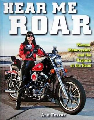 Immagine di HEAR ME ROAR WOMEN, MOTORCYCLES, AND THE RAPTURE OF THE ROAD