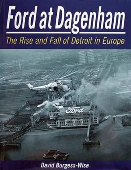 Immagine di FORD AT DAGENHAM THE RISE AND FALL OF DETROIT IN EUROPE