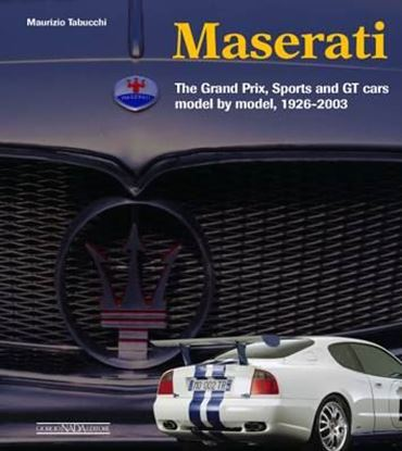 Immagine di MASERATI THE GRAND PRIX, SPORTS AND GT CARS MODEL BY MODEL, 1926-2003