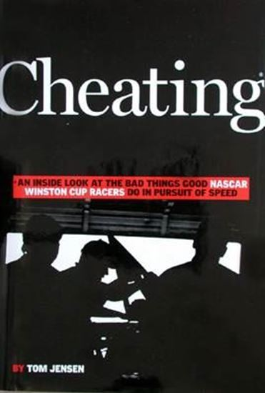 Picture of CHEATING AN INSIDE LOOK AT THE BAD THINGS GOOD NASCAR