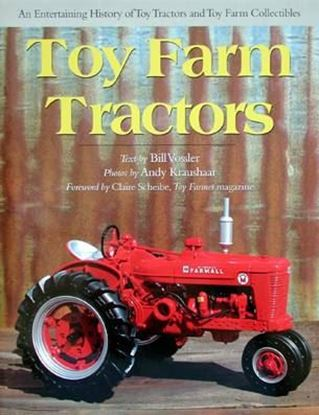 Immagine di TOY FARM TRACTORS: AN ENTERTAINING HISTORY OF TOY TRACTORS AND TOYFARM COLLECTIBLE