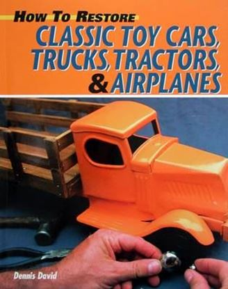 Immagine di HOW TO RESTORE CLASSIC TOY CARS, TRUCKS, TRACTORS & AIRPLANES