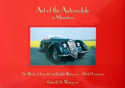 Immagine di ART OF THE AUTOMOBILE IN MINIATURE THE WORKS OF GERALD AND PHYLLIS WINGROVE - MODEL ENGINEERS