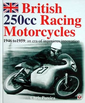 Immagine di BRITISH 250cc RACING MOTORCYCLES 1949 TO 1959 AN ERA OF INGENIOUS INNOVATION