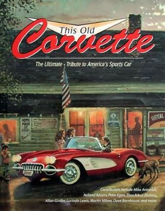 Immagine di THIS OLD CORVETTE THE ULTIMATE TRIBUTE TO AMERICA'S SPORTS CAR