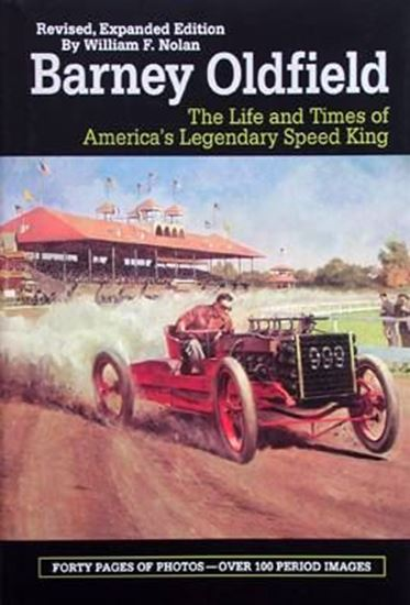Immagine di BARNEY OLDFIELD THE LIFE AND TIMES OF AMERICA'S LEGENDARY SPEED KING