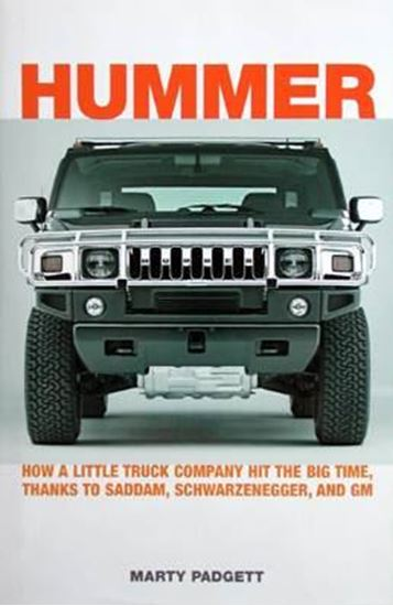 Picture of HUMMER: HOW A LITTLE TRUCK COMPANY HIT THE BIG TIME, THANKS TO SADDAM SCHWARZENEGGER AND GM
