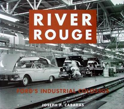 Immagine di RIVER ROUGE FORD'S INDUSTRIAL COLOSSUS