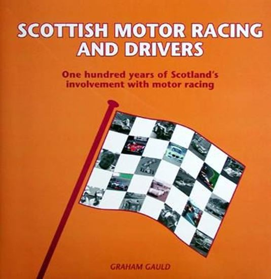 Immagine di SCOTTISH MOTOR RACING AND DRIVERS ONE HUNDRED YEARS OF SCOTLAND'S INVOLVEMENT WITH MOTOR RACING