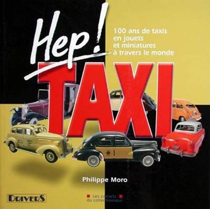 Picture of HEP! TAXI: 100 ANS DE TAXIS EN JOUETS ET MINIATURES A TRAVERS LE MONDE