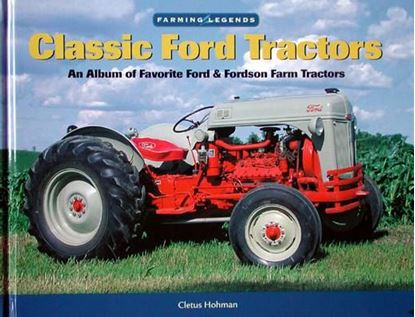 Immagine di CLASSIC FORD TRACTORS AN ALBUM OF FAVORITE FORD & FORDSON FARM TRACTORS