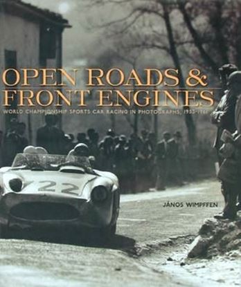 Picture of OPEN ROADS & FRONT ENGINES WORLD CHAMPIONSHIP SPORTS CAR RACING IN PHOTOGRAPHS, 1953-1961