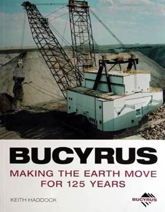 Picture of BUCYRUS: MAKING THE EARTH MOVE FOR 125 YEARS