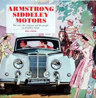 Immagine di ARMSTRONG SIDDELEY MOTORS THE CARS, THE COMPANY AND THE PEOPLE IN DEFINITIVE DETAIL