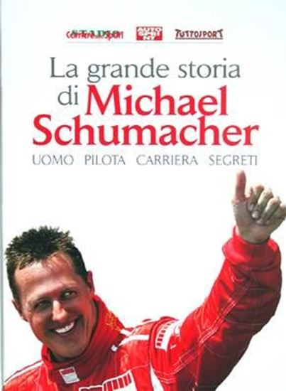 Picture of LA GRANDE STORIA DI MICHAEL SCHUMACHER: UOMO, PILOTA, CARRIERA, SEGRETI