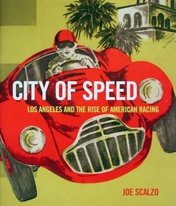 Picture of CITY OF SPEED: LOS ANGELES AND THE RISE OF AMERICAN RACING