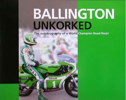 Picture of BALLINGTON UNKORKED: THE AUTOBIOGRAPHY OF A WORLD CHAMPION ROAD RACER