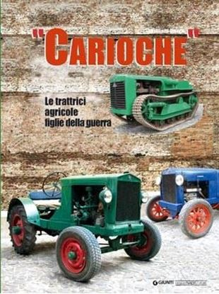 "Picture of ""CARIOCHE"": LE TRATTRICI AGRICOLE FIGLIE DELLA GUERRA/MAKE-DO-AND-MEND AGRICULTURAL TRACTORS"