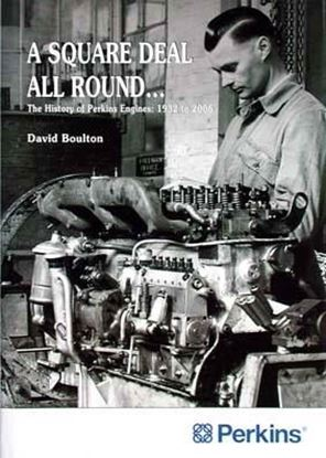 Immagine di A SQUARE DEAL ALL ROUND...THE HISTORY OF PERKINS ENGINES 1932 to 2006