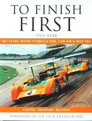Picture of TO FINISH FIRST: MY YEARS INSIDE FORMULA ONE CAN-AM & INDY 500 - COOPER -BRABHAM – McLAREN