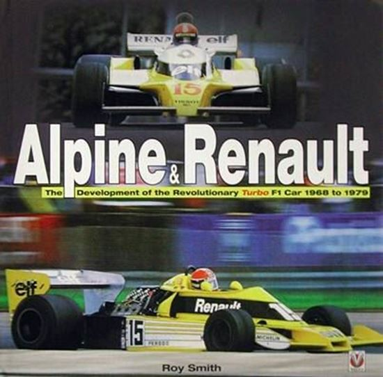 Immagine di ALPINE & RENAULT THE DEVELOPMENT OF THE REVOLUTIONARY TURBO F1 CAR 1968 TO 1979
