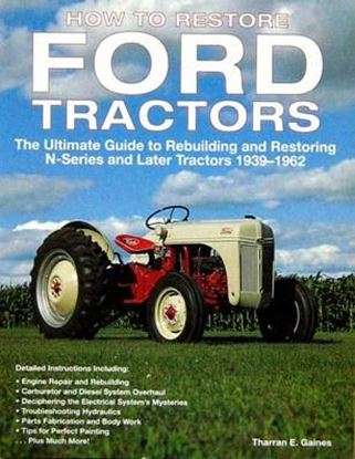 Immagine di HOW TO RESTORE FORD TRACTORS THE ULTIMATE GUIDE TO REBUILDING AND RESTORING N-SERIES AND LATER TRACTORS 1939-1962