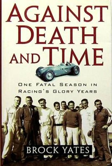Immagine di AGAINST DEATH AND TIME ONE FATAL SEASON IN RACING'S GLORY YEARS