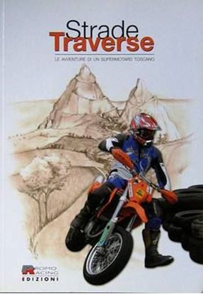Picture of STRADE TRAVERSE: LE AVVENTURE DI UN SUPERMOTARD TOSCANO
