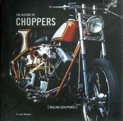 Picture of THE HISTORY OF CHOPPERS: ROLLING SCULPTURES