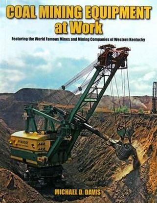 Picture of COAL MINING EQUIPMENT AT WORK: FEATURING THE WORLD FAMOUS MINES AND MINING COMPANIES OF WESTERN KENTUCKY