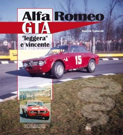 Immagine di ALFA ROMEO GTA LEGGERA e VINCENTE - COPIA FIRMATA DALL'AUTORE! / SIGNED COPY BY THE AUTHOR!