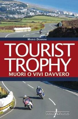 Immagine di TOURIST TROPHY MUORI O VIVI DAVVERO - COPIA FIRMATA DALL'AUTORE! / SIGNED COPY BY THE AUTHOR!