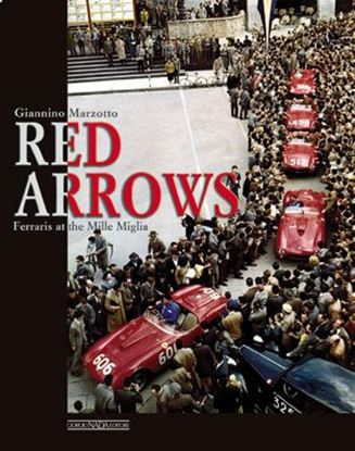 Immagine di RED ARROWS FERRARIS AT THE MILLE MIGLIA - COPIA FIRMATA DA ALBERTO SORLINI!/SIGNED COPY BY ALBERTO SORLINI! Ed. rilegata/Hardbound ed.