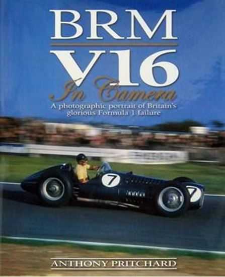 Picture of BRM V16 IN CAMERA: A PHOTOGRAPHIC PORTRAIT OF BRITAIN'S GLORIOUS FORMULA 1 FAILURE