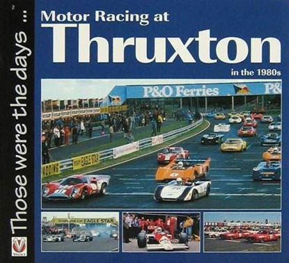 Immagine di MOTOR RACING AT THRUXTON IN THE 80s THOSE WERE THE DAYS