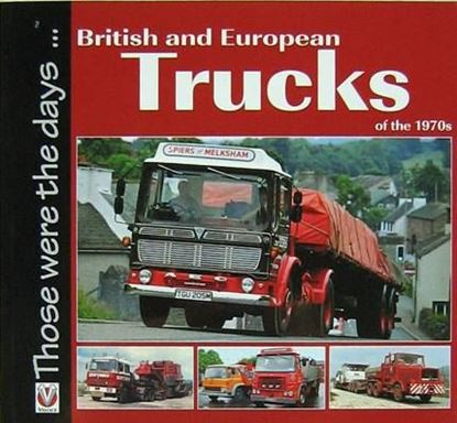 Immagine di BRITISH AND EUROPEAN TRUCKS OF THE 1970s THOSE WERE THE DAYS