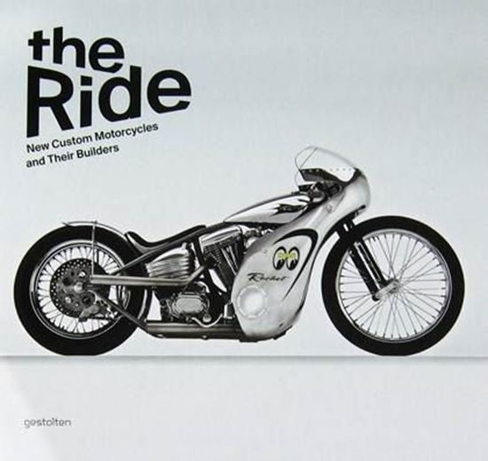 Immagine di THE RIDE NEW CUSTOM MOTORCYCLES AND THEIR BUILDERS