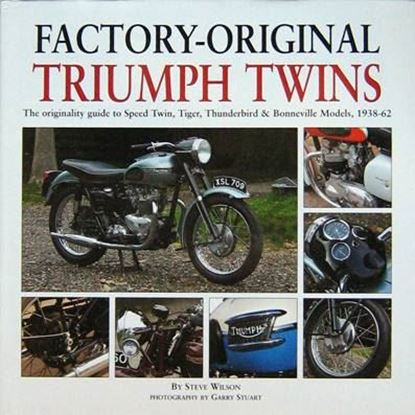 Immagine di FACTORY-ORIGINAL TRIUMPH TWINS THE ORIGINALY GUIDE TO SPEED TWIN, TIGER, THUNDERBIRD & BONNEVILLE MODELS 1938-62