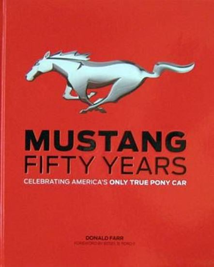 Immagine di MUSTANG FIFTY YEARS CELEBRATING AMERICA'S ONLY TRUE PONY CAR