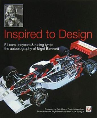 Immagine di INSPIRED TO DESIGN F1 CARS, INDYCARS & RACING TYRES THE AUTOBIOGRAPHY OF NIGEL BENNETT