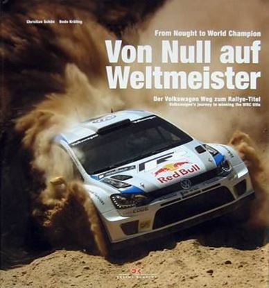 Immagine di FROM NOUGHT TO WORLD CHAMPION VOLKSWAGEN'S JOURNEY TO WINNING THE WRC TITLE / VON NULL AUF WELTMEISTER DER WEG VON VOLKSWAGEN ZUM RALLYE-TITEL
