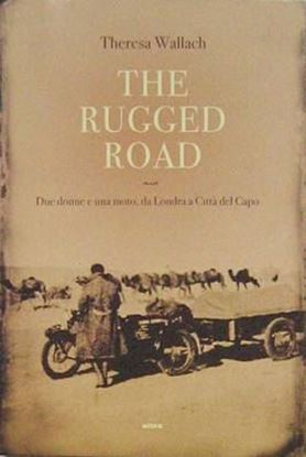 Immagine di THE RUGGED ROAD DUE DONNE E UNA MOTO, DA LONDRA A CITTA' DEL CAPO