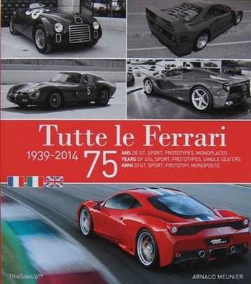 Immagine di TUTTE LE FERRARI 1939-2014 75 anni di gt, sport, prototipi, monoposto/75 years of gt, sport, prototypes,single seaters/75 ans de gt, sport, prototypes, monoplaces