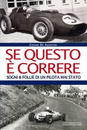 Picture of SE QUESTO È CORRERE: Sogni e follie di un pilota mai stato - COPIA FIRMATA DALL'AUTORE! / SIGNED COPY BY THE AUTHOR!