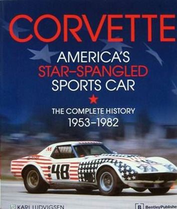 Immagine di CORVETTE AMERICA'S STAR-SPANGLED SPORTS CAR THE COMPLETE HISTORY 1953-1982