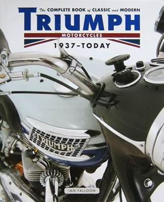 Picture of THE COMPLETE BOOK OF CLASSIC AND MODERN TRIUMPH MOTORCYCLES 1937 – TODAY