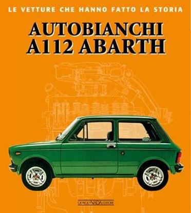 Immagine di AUTOBIANCHI A112 ABARTH - COPIA FIRMATA DALL'AUTORE! / SIGNED COPY BY THE AUTHOR!