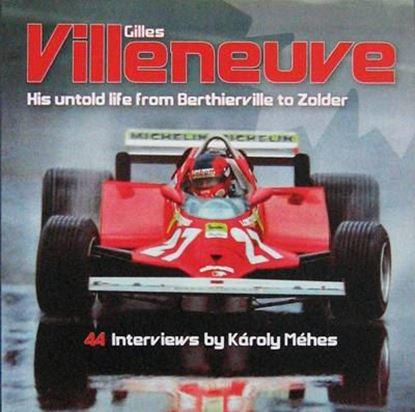 Immagine di GILLES VILLENEUVE his untold life from Berthierville to solder - COPIA FIRMATA DALL'AUTORE! / SIGNED COPY BY THE AUTHOR!